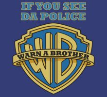 If you see da Police, Warn a Brother