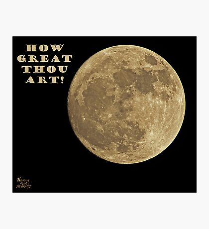 HOW GREAT THOU ART! Photographic Print