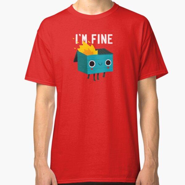 Dumpster Is Fine Classic T-Shirt