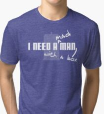 I Need a Mad Man with a Box. Tri-blend T-Shirt