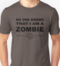 No one knows that I am a zombie T-Shirt
