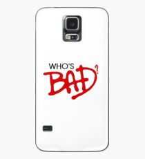 Who's bad? Case/Skin for Samsung Galaxy