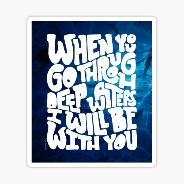 Through deep waters God is with you Sticker