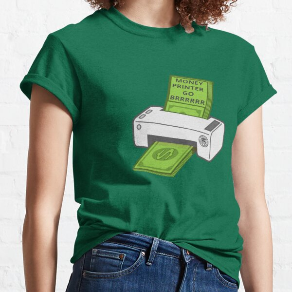 Money Printer Go Brrrrrr Classic T-Shirt