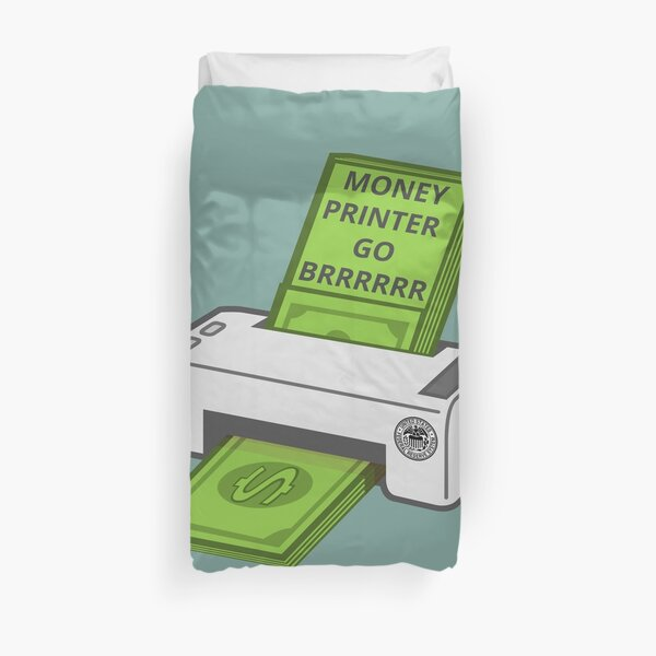 Money Printer Go Brrrrrr Duvet Cover