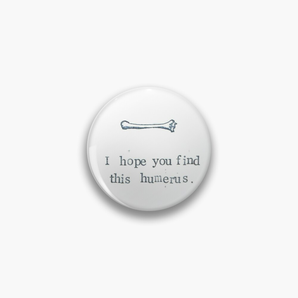 I Hope You Find This Humerus Pin