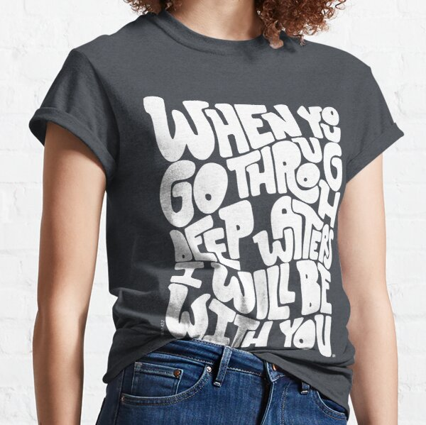 Through deep waters God is with you Classic T-Shirt