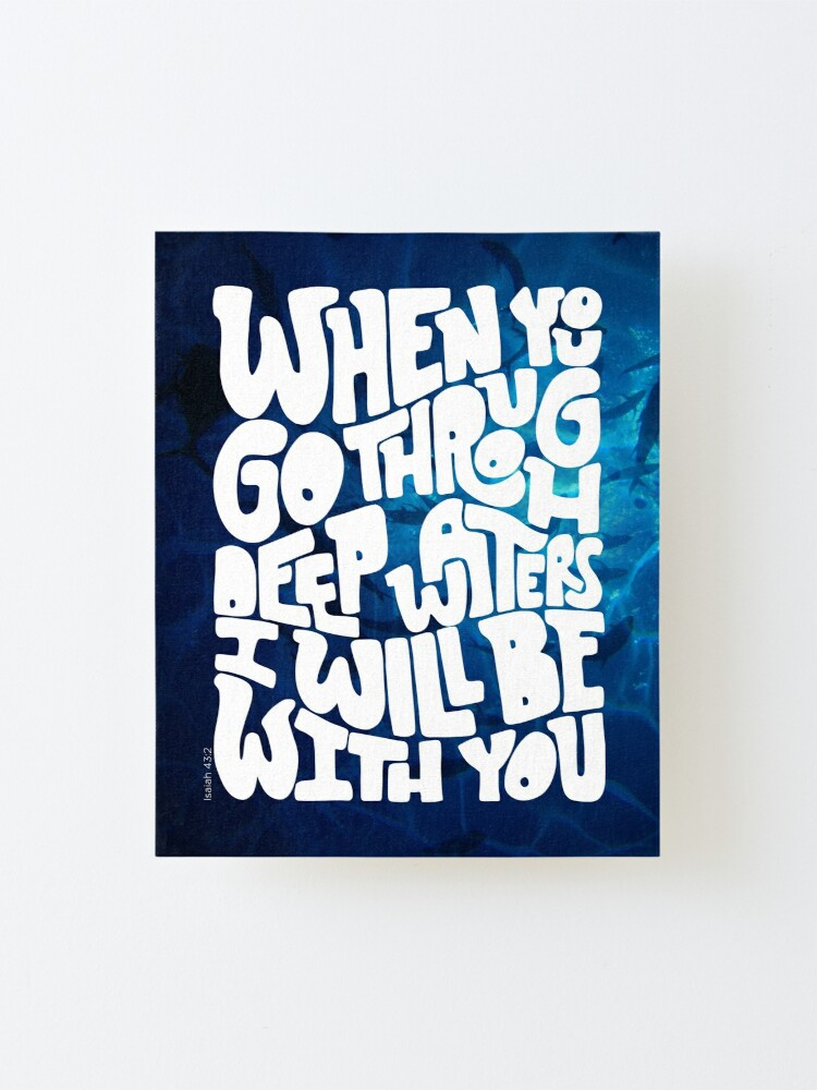 Alternate view of Through deep waters God is with you Mounted Print