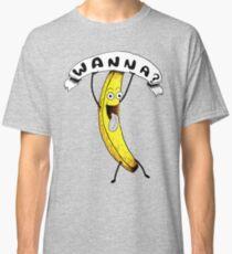 Wanna Banana? Classic T-Shirt