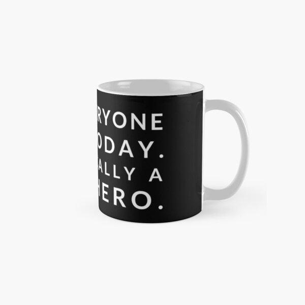 Kept everyone alive today. I'm basically a superhero. Classic Mug