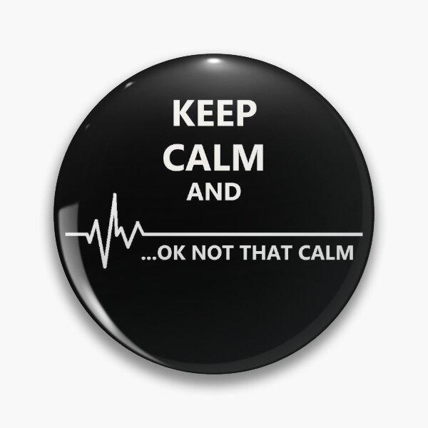 Keep Calm... Not That Calm Pin