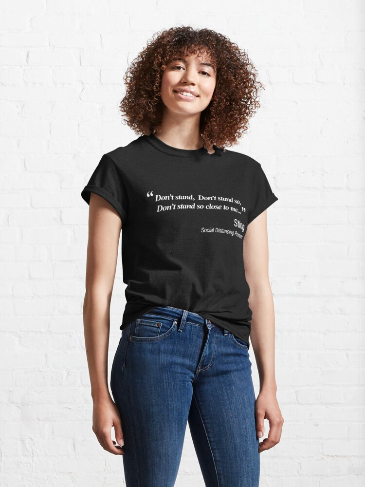 Alternate view of Don't Stand So Close To Me.  Social distancing Classic T-Shirt
