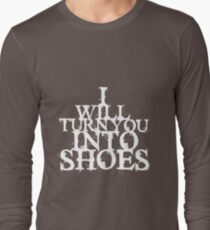 I Will Turn You Into Shoes (White) Long Sleeve T-Shirt