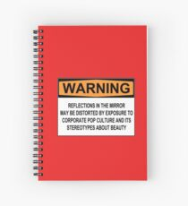 WARNING: REFLECTIONS IN THE MIRROR MAY BE DISTORTED BY EXPOSURE TO CORPORATE POP CULTURE AND ITS STEREOTYPES ABOUT BEAUTY Spiral Notebook