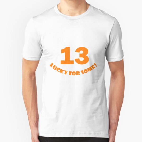13 - Lucky for some Slim Fit T-Shirt