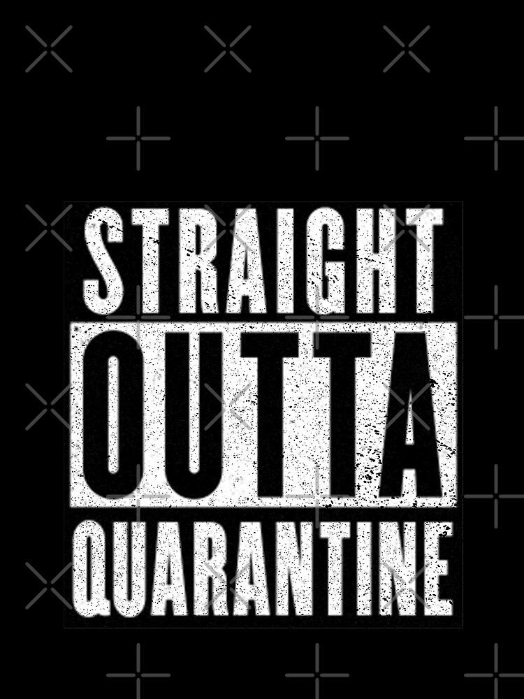 Straight Outta Quarantine Positive Outcome Corona Virus Social Distancing by thespottydogg
