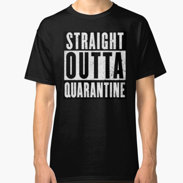 Straight Outta Quarantine Positive Outcome Corona Virus Social Distancing Classic T-Shirt