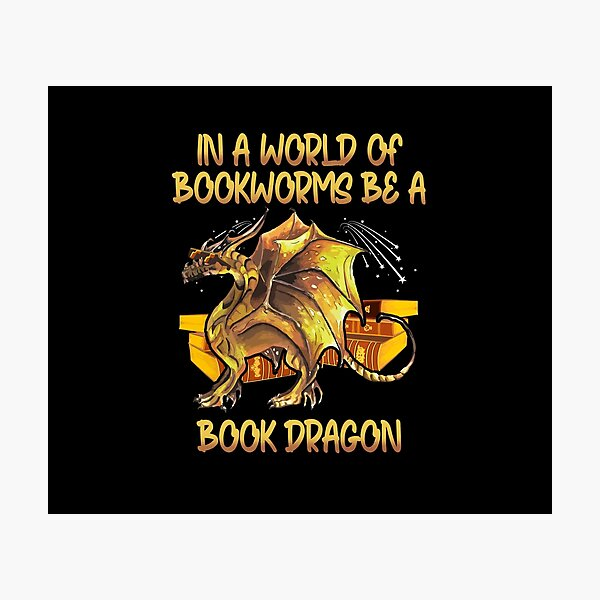 In A World Of Bookworms Be A Book Dragon - Book Nerd Geek Photographic Print