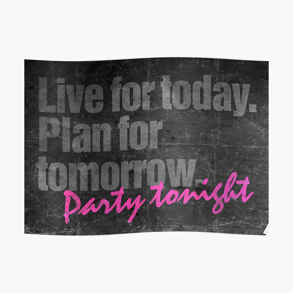 """Live. Plan. Party #Priorities"" Poster by integralapparel ..."