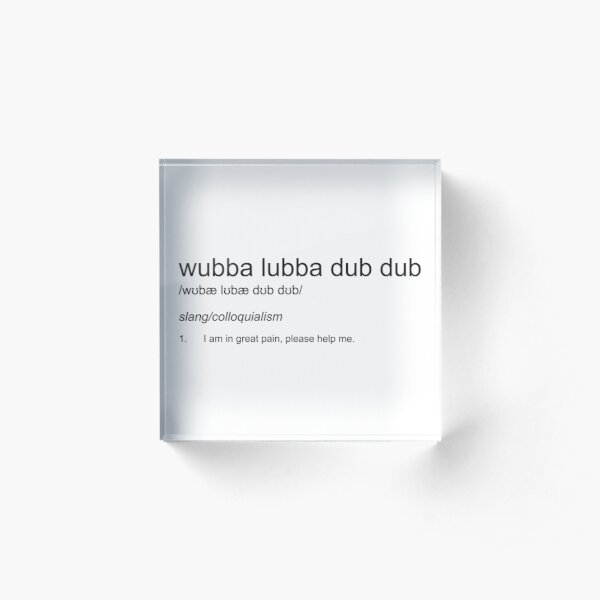 Wubba Lubba Dub Dub - Definition Acrylic Block
