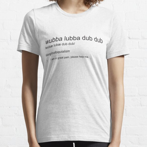 Wubba Lubba Dub Dub - Definition Essential T-Shirt