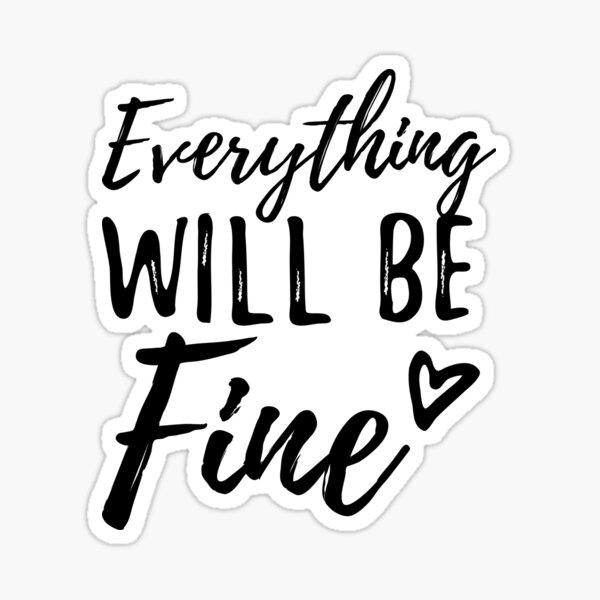 Everything will be fine Sticker