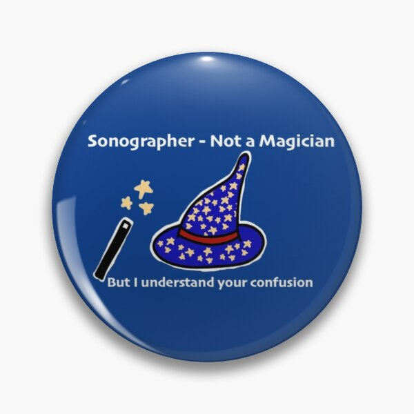 'Sonographer - Not a Magician' Badge Pin