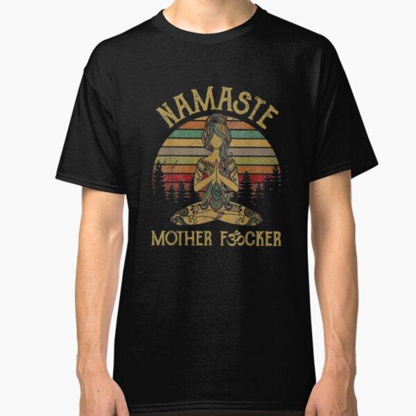 Namaste Mother fucker Yoga Vintage Funny Gift Men Women Classic T-Shirt