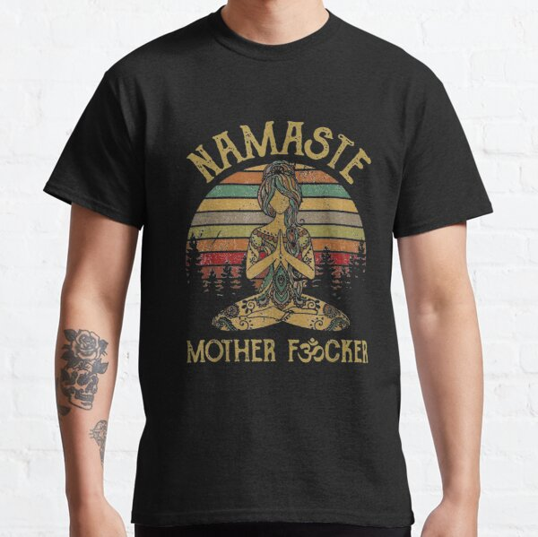 Namaste Mother fucker Yoga Vintage Funny Gift Men Women Classic T-Shirt
