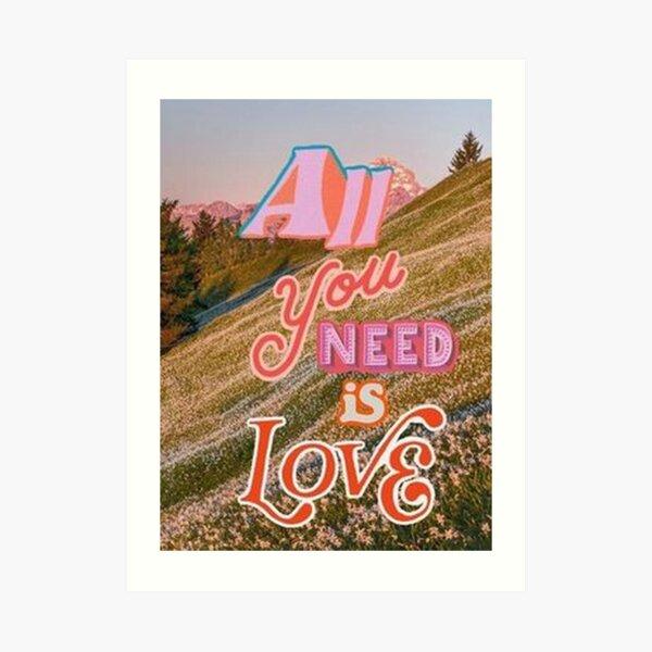 Tout ce dont vous avez besoin est un collage d'amour Impression artistique