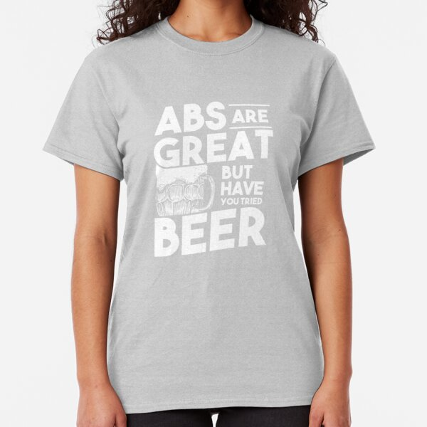 Funny Diet Gym Bar Pub Shirt T-shirt Tee ABS Are Great But Have You Tried Beer