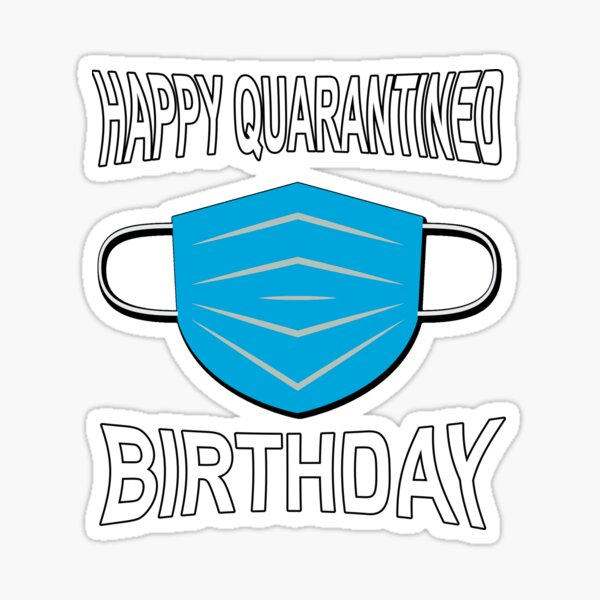 Happy Quarantined Birthday - Covid 19 - Best gifts for 2020 survivors Sticker