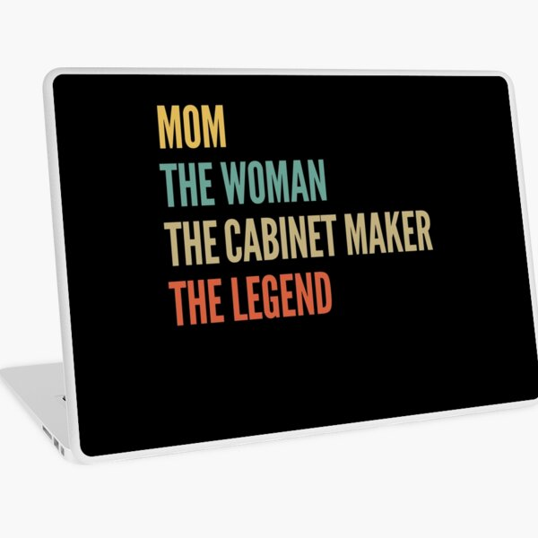 The Mom The Woman The Cabinet Maker The Legend Laptop Skin