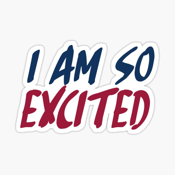 I AM SO EXCITED Sticker