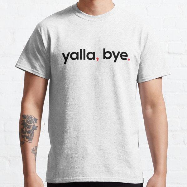 Yalla, Bye. Classic T-Shirt