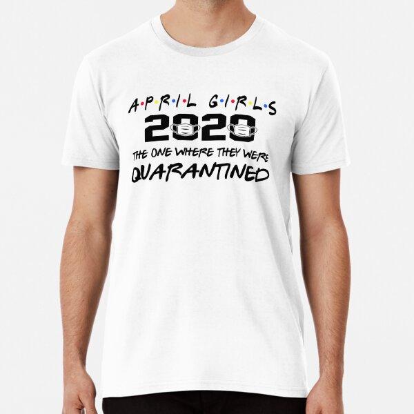 April Girls 2020 Graduation Senior Funny Quarantine Premium T-Shirt