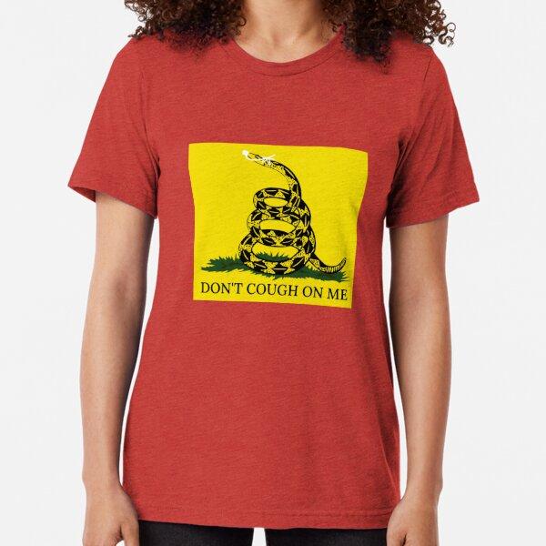 Don't Cough On Me Tri-blend T-Shirt