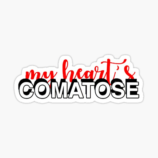 My heart's comatose Sticker