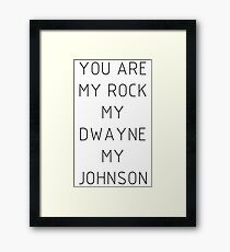 You are my Rock my Dwayne my Johnson Framed Print