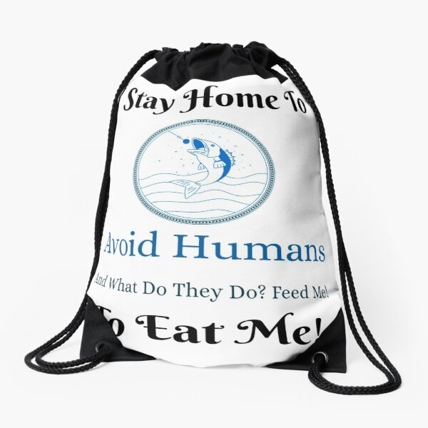 © I Stay Home To Avoid Humans © Drawstring Bag