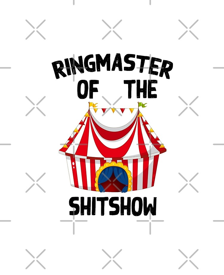 Ringmaster of the Shit Show