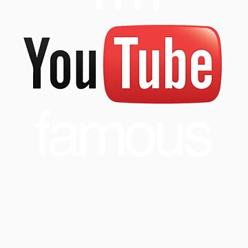 I'm YouTube Famous by jackholmes