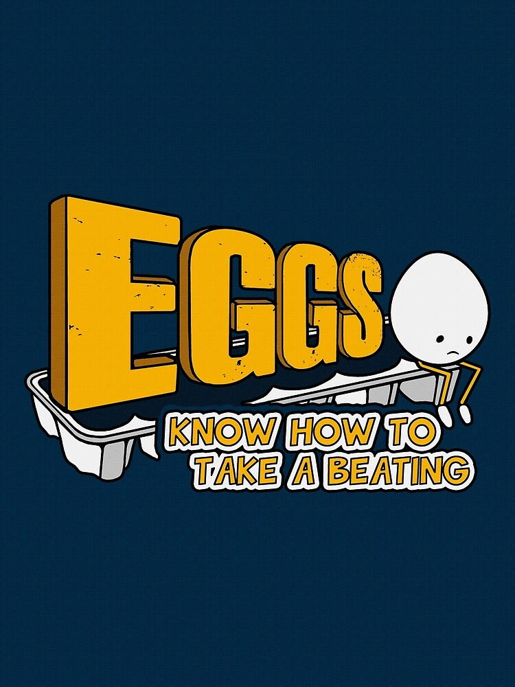 Eggs Know How to Take a Beating | Funny Slogan by BootsBoots