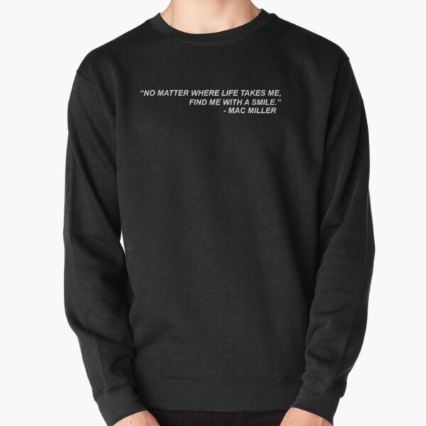 "Mac Miller Quote ""No matter where life takes me, find me with a smile."" Sudadera sin capucha"