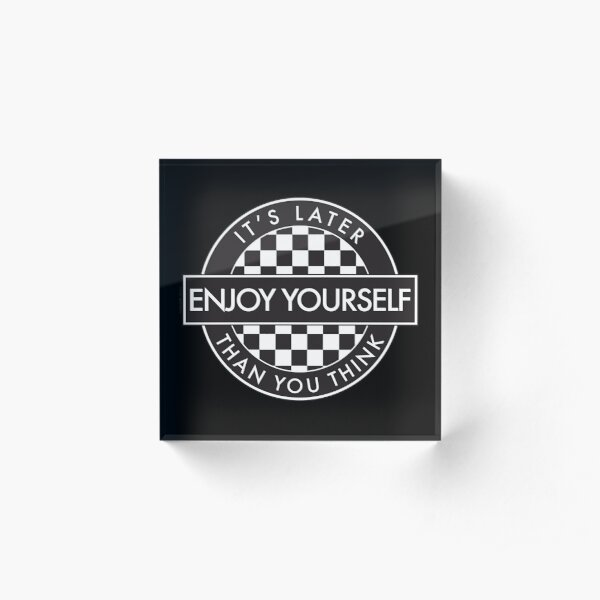 Enjoy Yourself It's Later Than You Think [Round Type 2] Acrylic Block