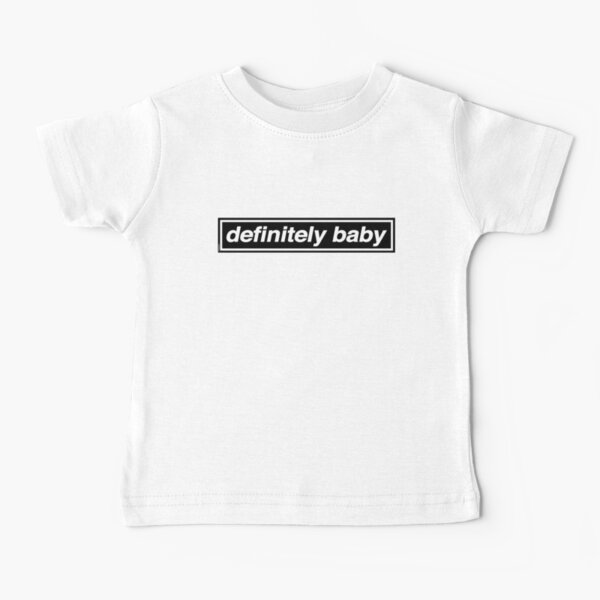 Definitely Baby - [THE ORIGINAL & BEST!] OASIS Band Tribute Baby T-Shirt