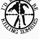 I'D RATHER BE KILLING ZOMBIES by thatstickerguy