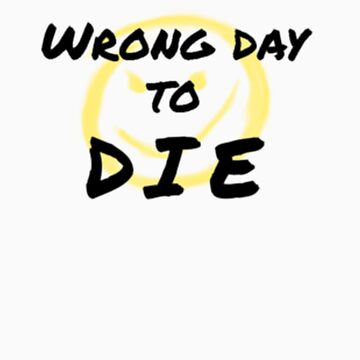 Wrong Day to Die by Conanfreak