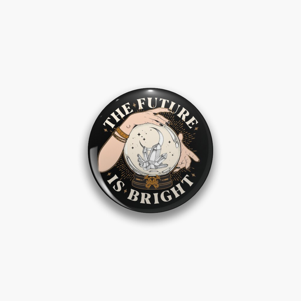 The Future Is Bright Pin