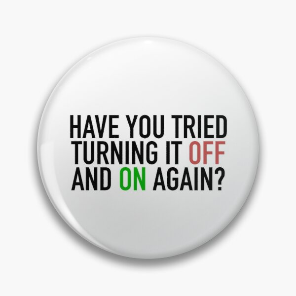 IT Nerd Have You Tried Turning It Off And On Again Pin